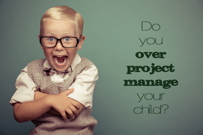 over project manage your kids