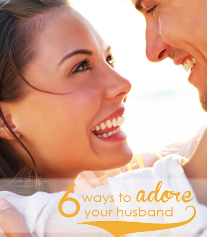 6 ways to adore your husband