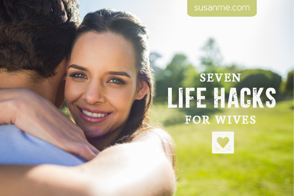 7 Life Hacks for Wives