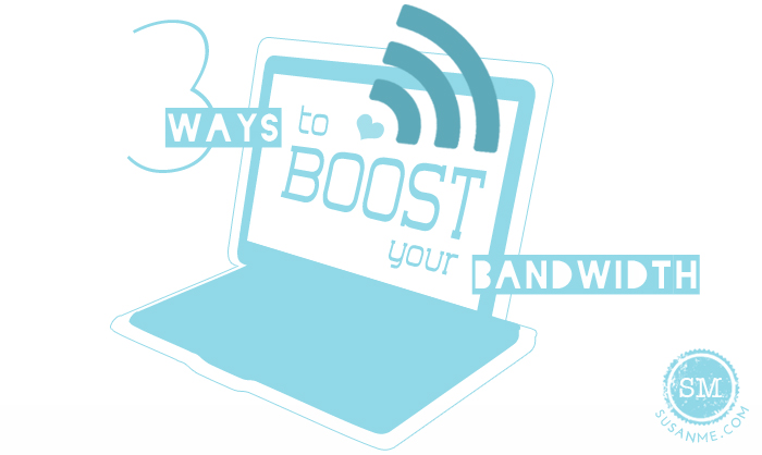 3 Ways to Boost Your Bandwith
