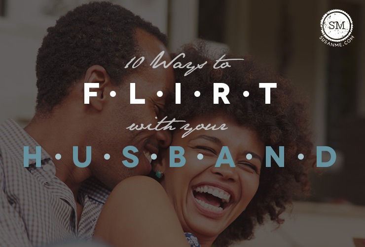 flirt with your husband